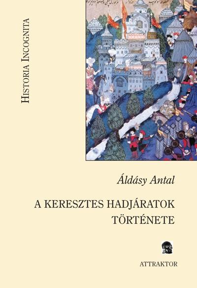 Áldásy Antal: A keresztes hadjáratok története