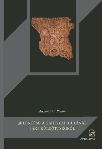 Alexandriai Philón: Jelentése a Gaius Caligulánál járt küldöttségről