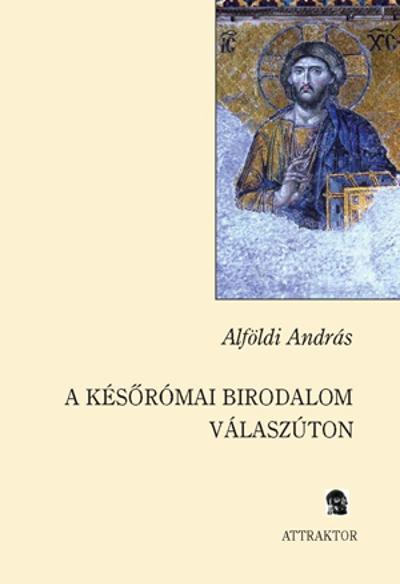 Alföldi András: A későrómai birodalom válaszúton