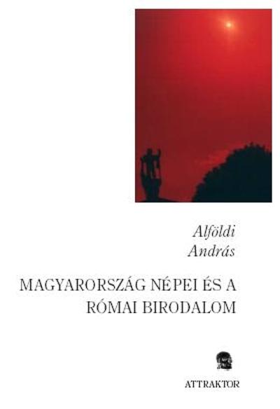 Alföldi András: Magyarország népei és a római birodalom