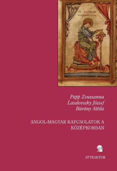Bárány-Laszlovszky-Papp: Angol-magyar kapcsolatok a középkorban I-II.