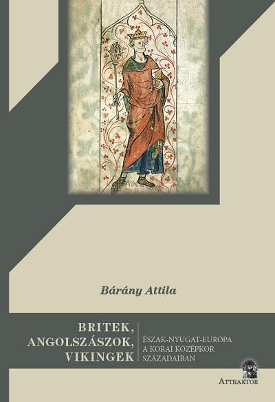 Bárány Attila: Britek, angolszászok, vikingek