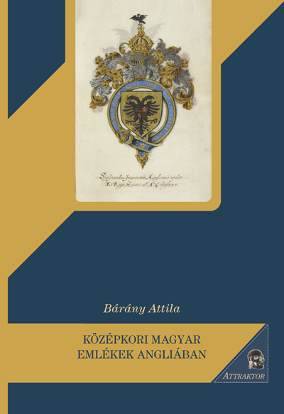Bárány Attila: Középkori magyar emlékek Angliában