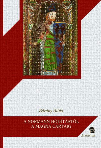 Bárány Attila: A normann hódítástól a Magna Cartáig