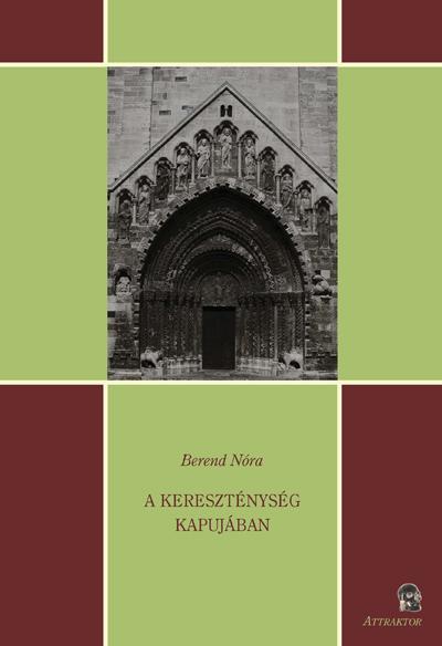 Berend Nóra: A kereszténység kapujában