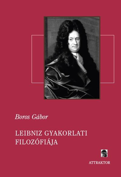 Boros Gábor: Leibniz gyakorlati filozófiája