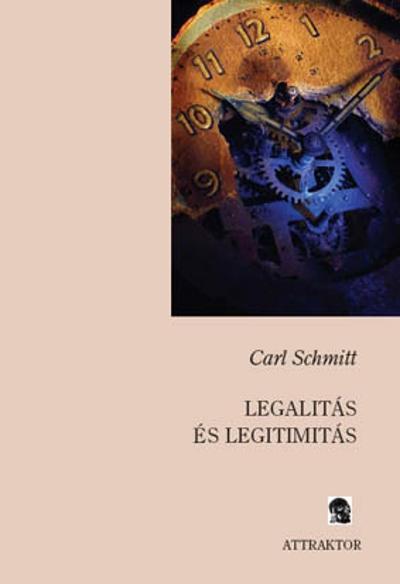 Carl Schmitt: Legalitás és legitimitás