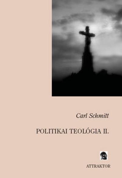 Carl Schmitt: Politikai Teológia II.