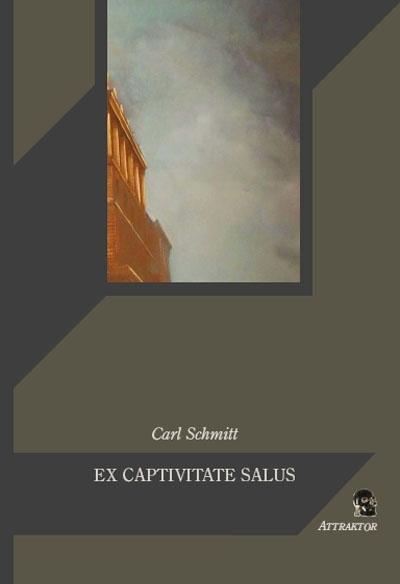 Carl Schmitt: Ex captivitate salus