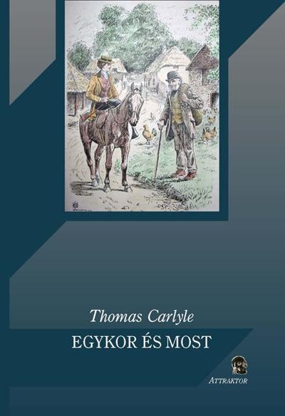Carlyle, Thomas: Egykor és most