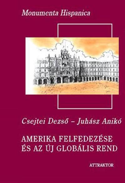 Csejtei Dezső – Juhász Anikó: Amerika felfedezése és az új globális rend I-II.