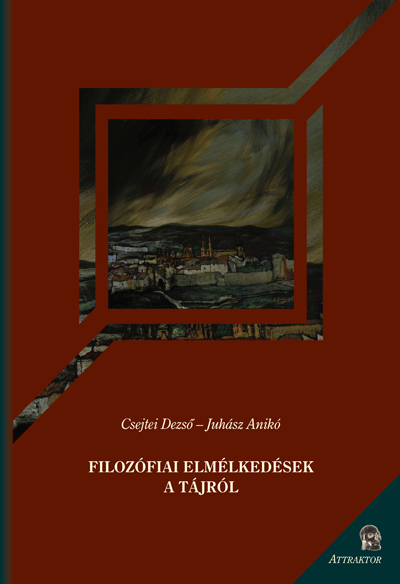 Csejtei Dezső – Juhász Anikó: Filozófiai elmélkedések a tájról