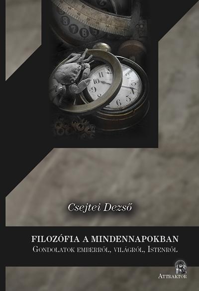 Csejtei Dezső: Filozófia a mindennapokban