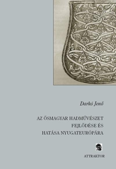 Darkó Jenő: Az ősmagyar hadművészet fejlődése és hatása Nyugateurópára