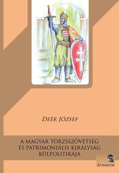 Deér József: A magyar törzsszövetség és patrimoniális királyság külpolitikája