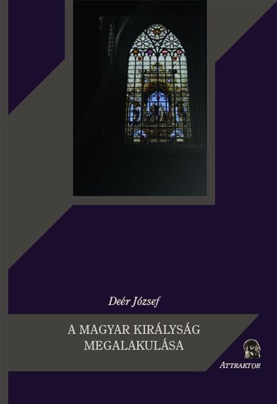 Deér József: A Magyar Királyság megalakulása
