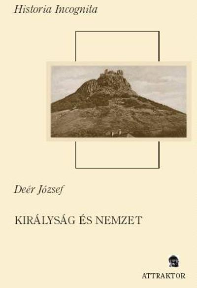 Deér József: Királyság és nemzet I-II.