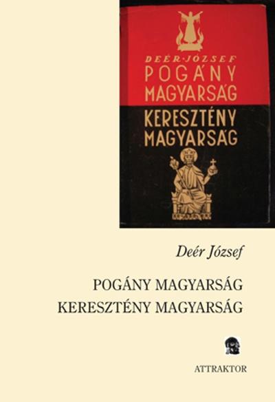 Deér József: Pogány magyarság - keresztény magyarság