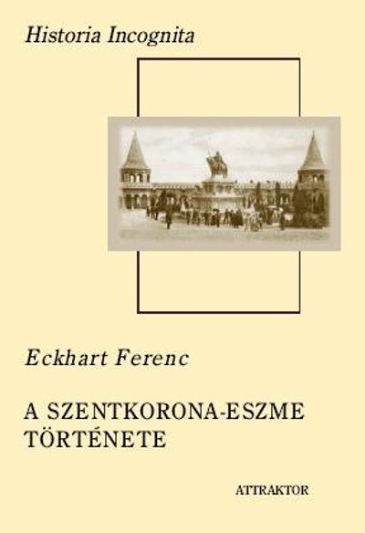 Eckhart Ferenc: A szentkorona-eszme története