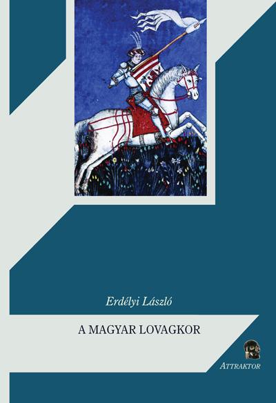 Erdélyi László: A magyar lovagkor