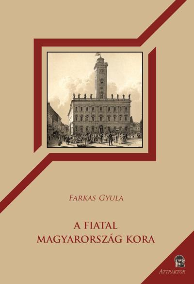 """Farkas Gyula: A """"Fiatal Magyarország"""" kora"""