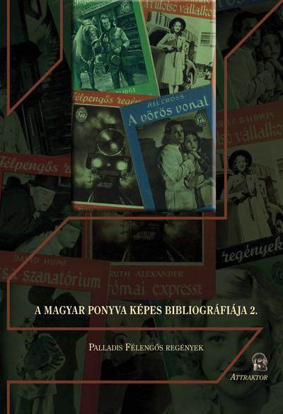 A Magyar Ponyva Képes Bibliográfiája 2.: Palladis Félpengős regények