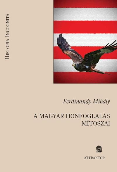 Ferdinandy Mihály: A magyar honfoglalás mítoszai