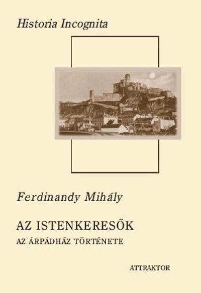 Ferdinandy Mihály: Az Istenkeresők Az Árpádház története