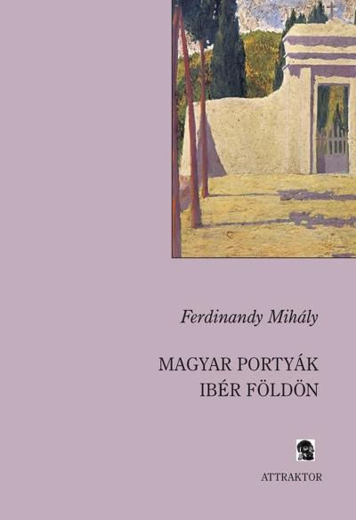 Ferdinandy Mihály: Magyar portyák ibér földön