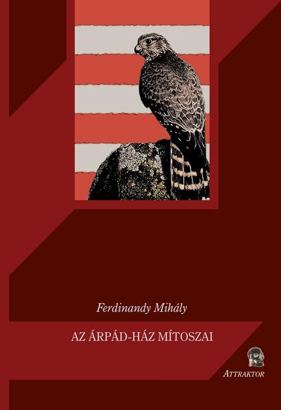 Ferdinandy Mihály: Az Árpád-ház mítoszai