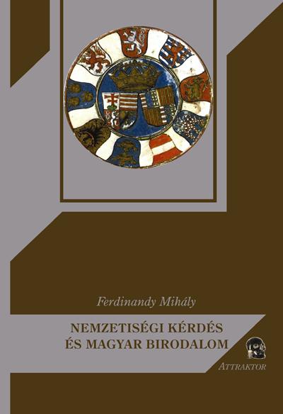 Ferdinandy Mihály: Nemzetiségi kérdés és Magyar Birodalom