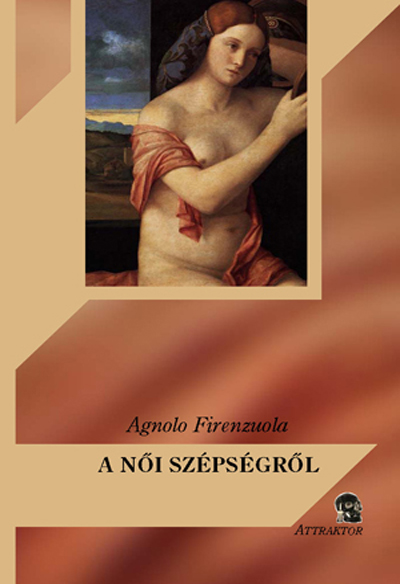 Agnolo Firenzuola: A női szépségről