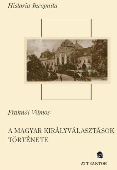 Fraknói Vilmos: A magyar királyválasztások története