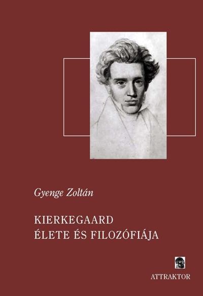Gyenge Zoltán: Kierkegaard élete és filozófiája