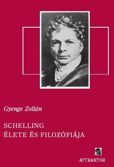 Gyenge Zoltán: Schelling élete és filozófiája