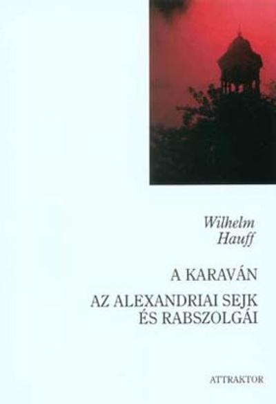 Wilhelm Hauff: A karaván – Az alexandriai sejk és rabszolgái