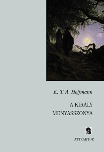 E.T.A. Hoffmann: A király menyasszonya