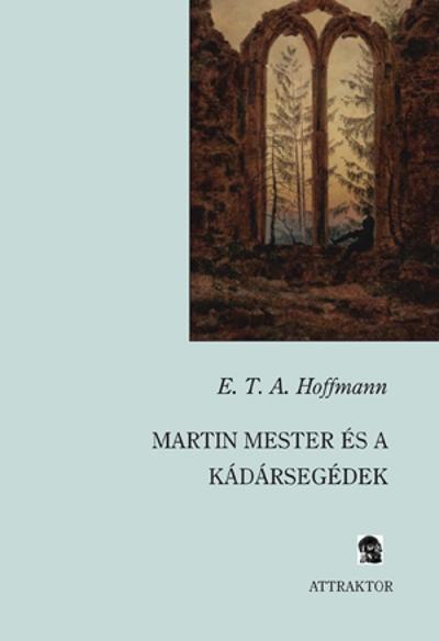 E.T.A. Hoffmann: Martin mester és a kádárlegyének