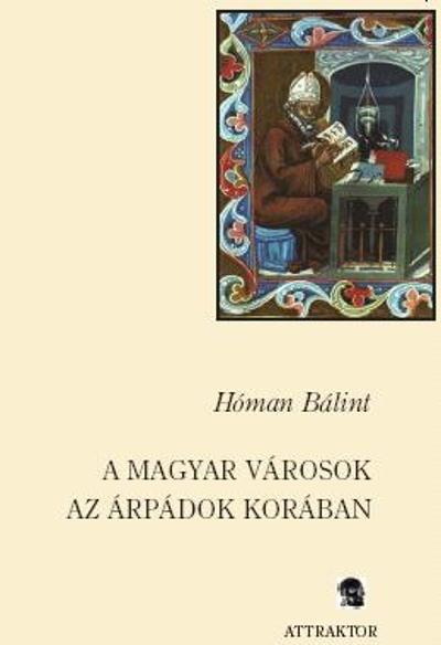 Hóman Bálint: A magyar városok az Árpádok korában