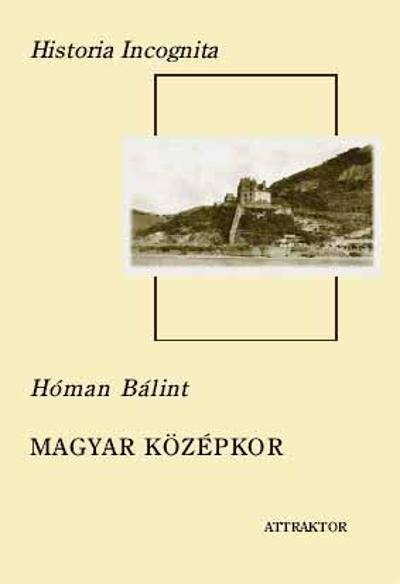 Hóman Bálint: Magyar középkor I–II.
