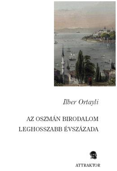 Ilber Ortayli: Az oszmán birodalom leghosszabb évszázada