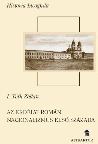 I. Tóth Zoltán: Az erdélyi román nacionalizmus első százada