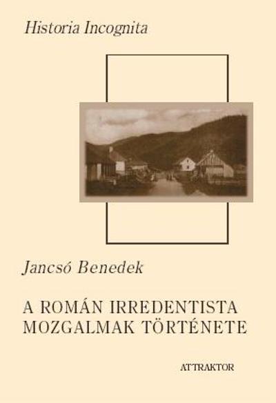 Jancsó Benedek: A román irredentista mozgalmak története