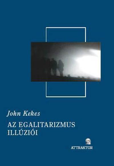 Kekes, John : Az egalitarizmus illúziói