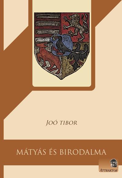 Joó Tíbor: Mátyás és birodalma
