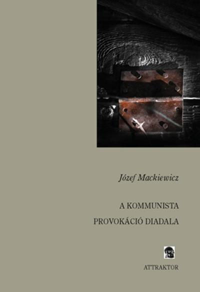 Józef Mackiewicz: A kommunista provokáció diadala