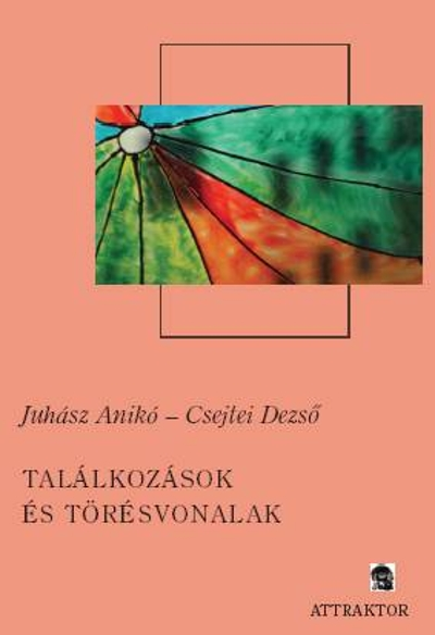 Csejtei Dezső – Juhász Anikó: Találkozások és törésvonalak
