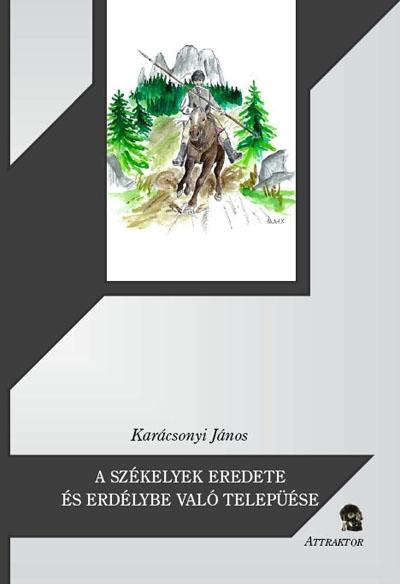 Karácsonyi János: A székelyek eredete és Erdélybe való települése
