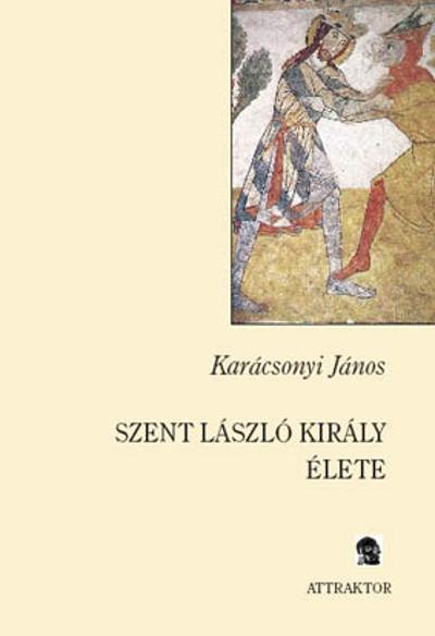 Karácsonyi János: Szent László király élete