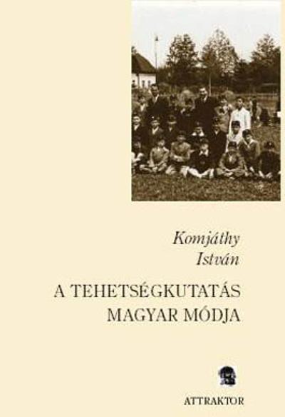 Komjáthy István: A tehetségkutatás magyar módja
